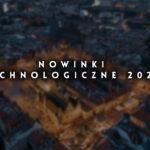 Co przyniesie 2020 rok – nowinki technologiczne